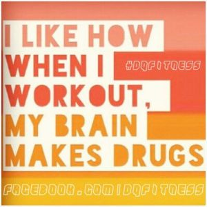 I like how when I workout, my brain makes drugs.